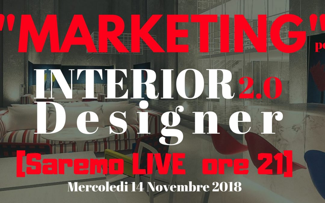 """MARKETING per l' INTERIOR RE DESIGNER """